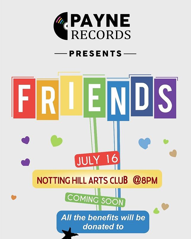 Payne Records Presents #Friends :  A night where all our friends will be reunited. All the benefits for the show will go straight away to Stonewall. Coming soon... all details