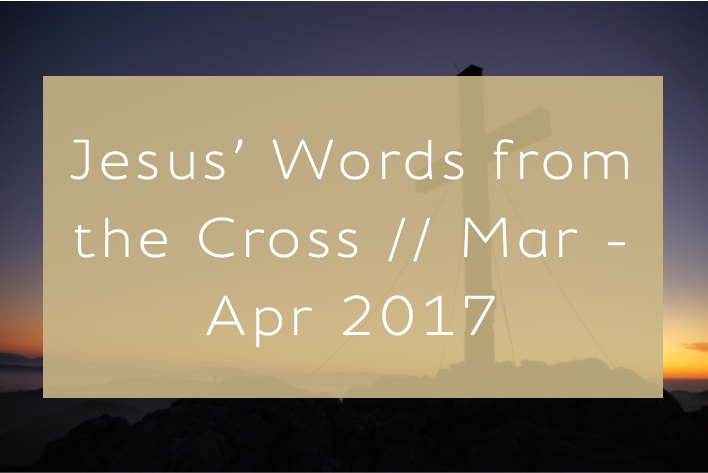 Jesus' words from the cross, mar - apr 2017.png