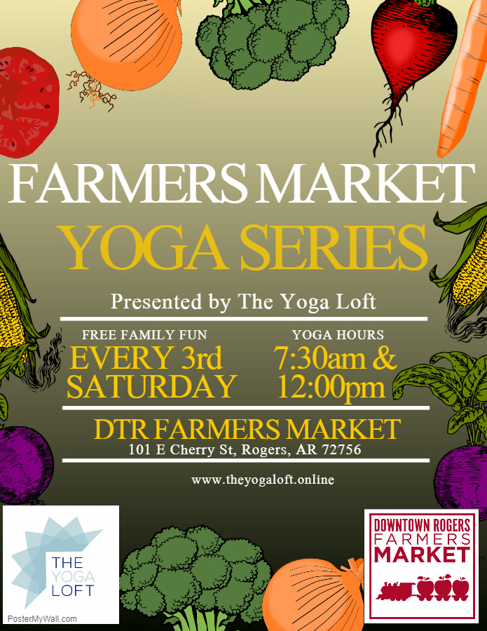 Farmers Market Yoga: Every 3rd Saturday - Every 3rd Saturday, The Yoga Loft provides free family fun to the Downtown Rogers Farmers Market. All classes are absolutely free of charge and open to all ages! We have two class times to accommodate our early morning yogis, and our sleep in yogis.Conveniently located at 101 E Cherry St. Rogers, AR 72756Yoga Times 7:30am & 12:00pmBring your own water & yoga mat. Limited number of spare mats provided at no charge.