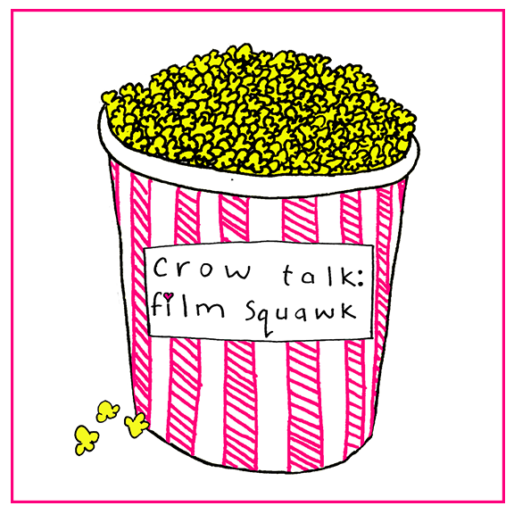 Crow Talk - Crow Talk: Film Squawk is an exciting journey into the world of podcasting. Every month, us Crows choose a current film that features a strong female element--acting, writing, directing--and gives three reasons to see it and three reasons you might want to pass. Not to mention a whole lot o' opinion. Check it out for some serious squawking about our favorite thing!Click here for the magic.