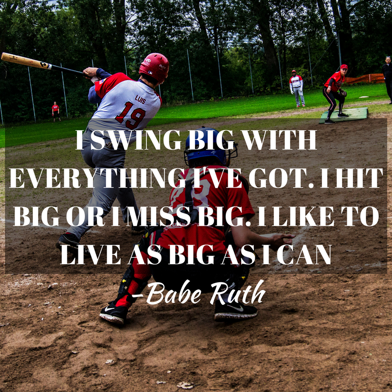 i swing bit with everything i've got. i hit big or i miss big. i like to live as big as i can - babe ruth