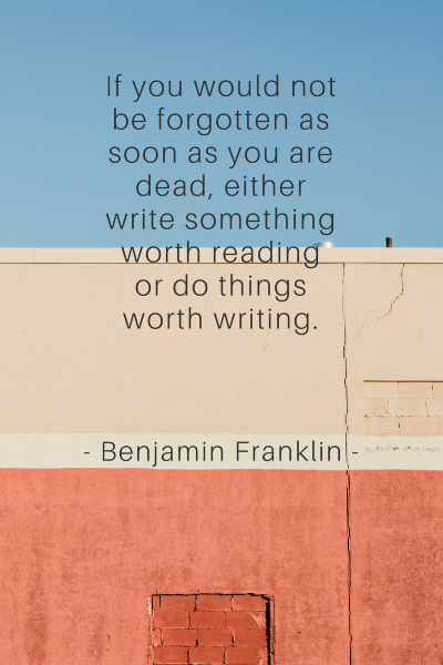 If you would not be forgotten as soon as you are dead either write something worth reading or do things worth writing..png