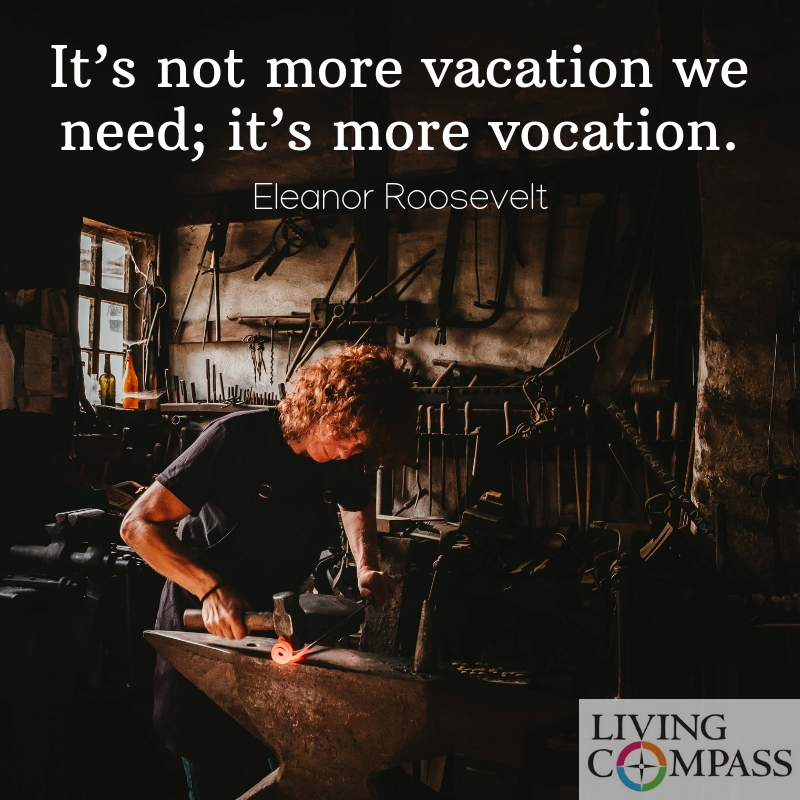 It's not more vacation we need; it's more vocation.