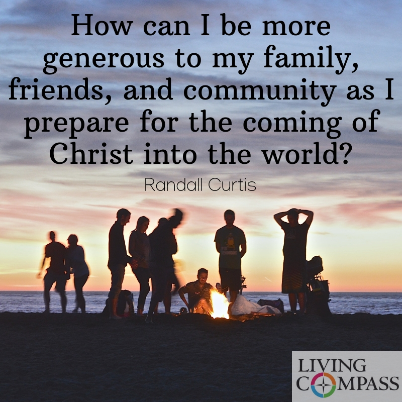 How can I be more generous to my family, friends, and community as I prepare for the coming of Christ into the world?