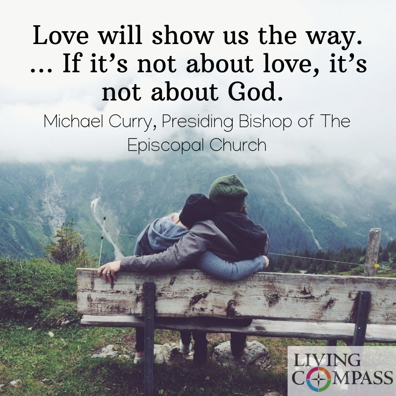 Love will show us the way. … If it's not about love, it's not about God.