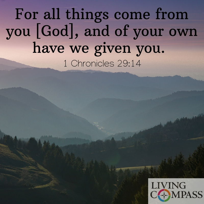 For all things come from you [God], and of your own have we given you.