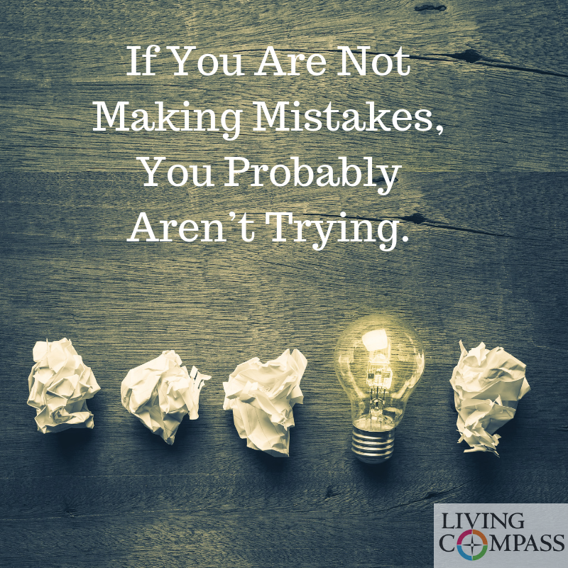 If You're Not Making Mistakes