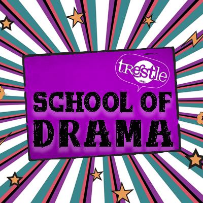 TRESTLE SCHOOL OF DRAMA
