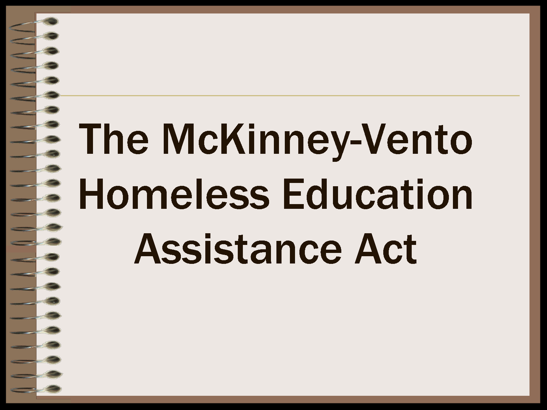 McKinney-Vento Homeless Education Assistance -