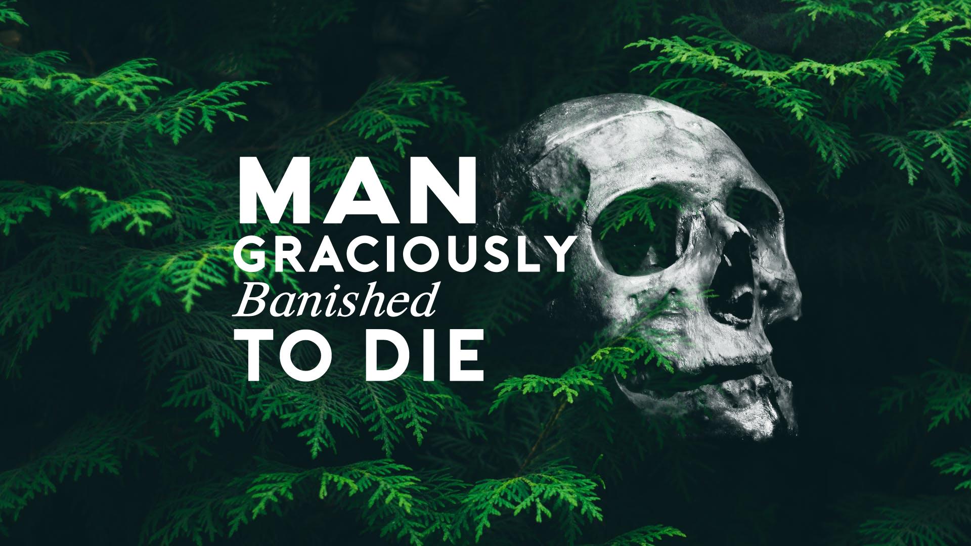 Man - Graciously Banished to Die.jpg
