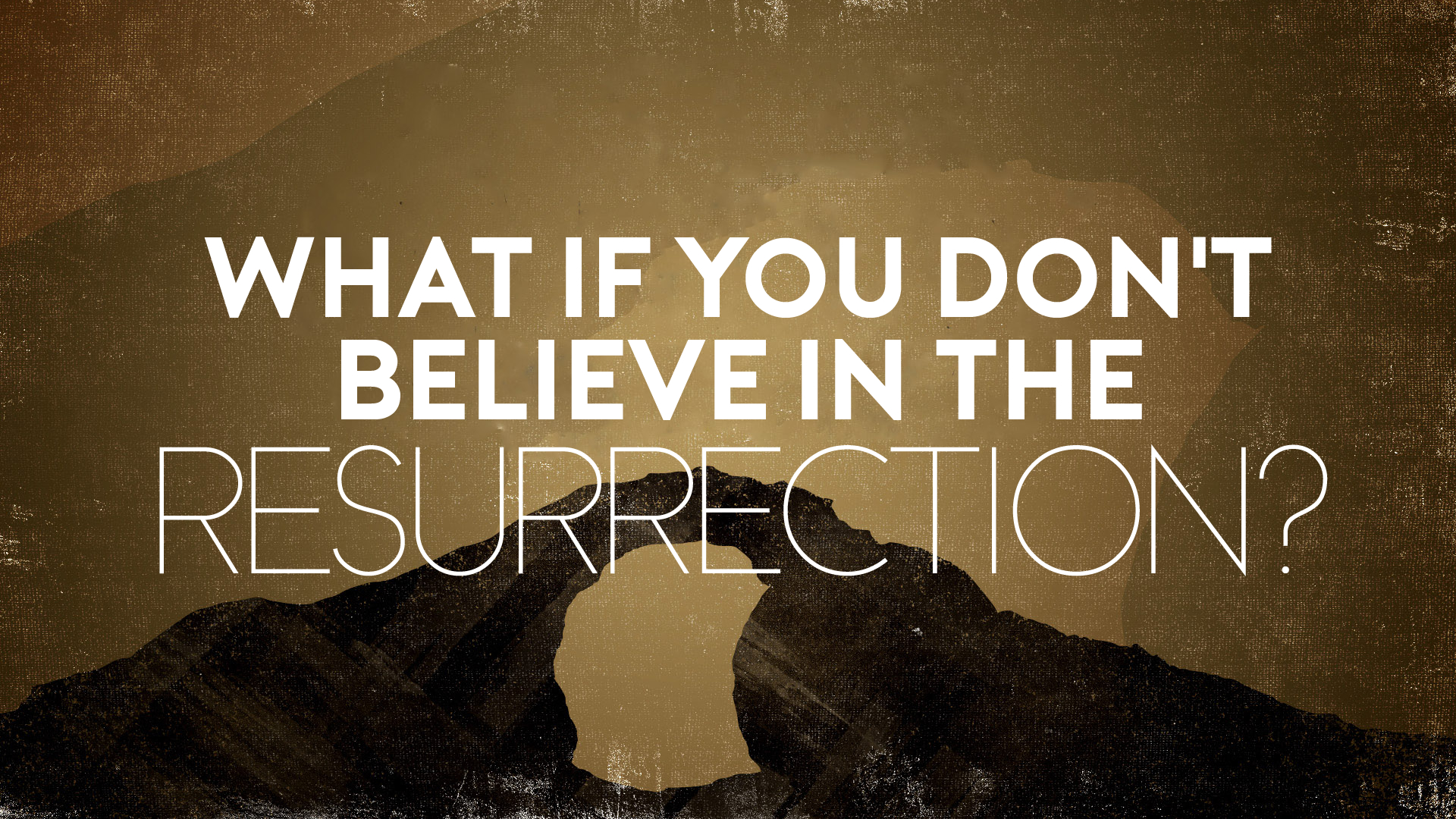 What if You Don't Believe in the Resurrection.jpg
