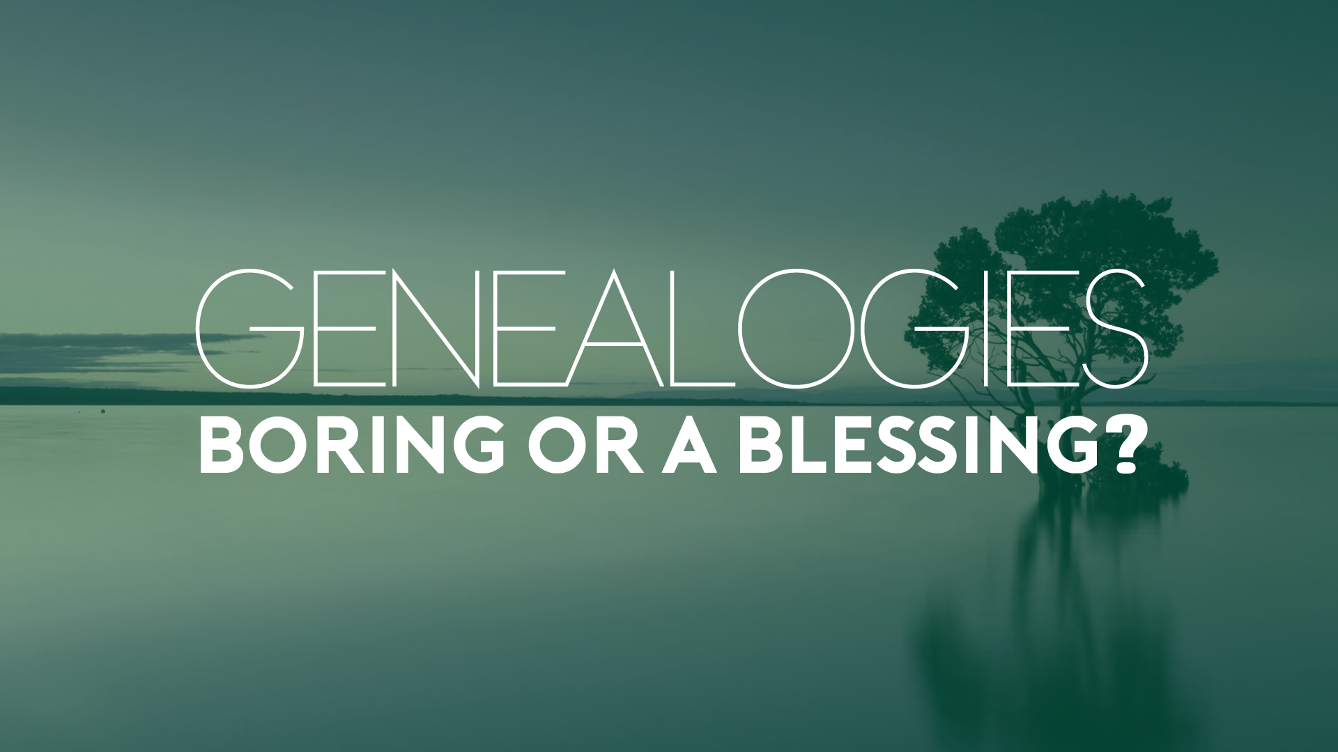 Genealogies - Boring or a Blessing.jpg