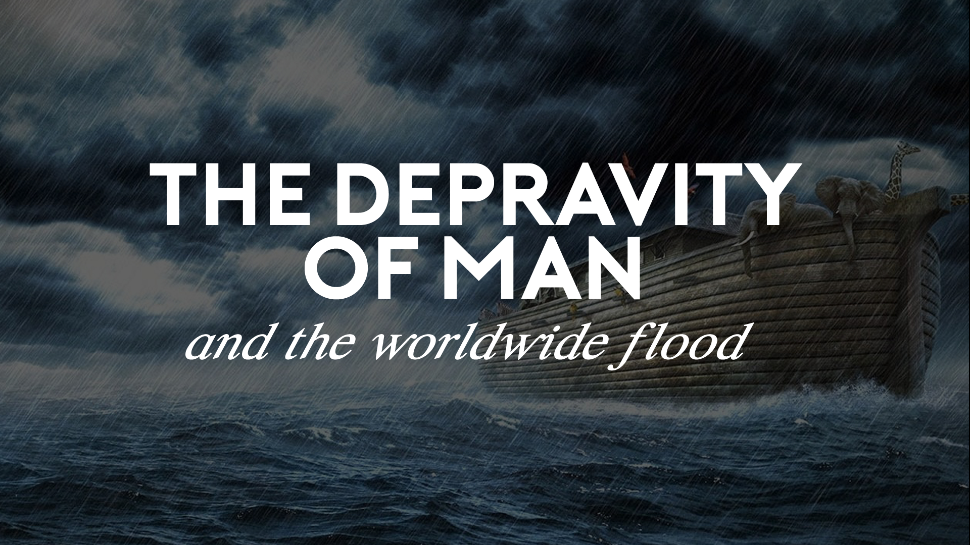 The Depravity of Man and the Worldwide Flood.jpg
