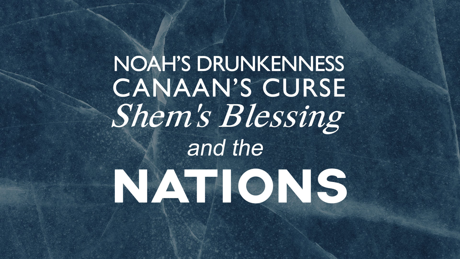 Noah's Drunkenness, Canaan's Curse, Shem's Blessing, and the Nations.jpg