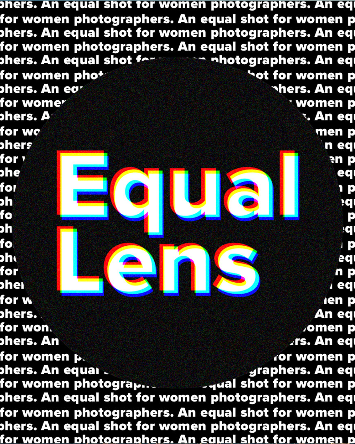 Equal Lens    Equal Lens is an initiative that seeks to redress the gender imbalance in commercial photography. It's not just a matter of fairness, at a time when women shoppers make 85% of consumer purchases, excluding talented female photographers just doesn't make any sense.  Inspired by Free The Bid, we are calling for agencies to include women and men in every photographers list. We are encouraging clients and agencies to request and produce inclusive lists. And to make these lists easier, we are championing the work of women photographers on our website and beyond.  Together, we can give women photographers an equal shot.