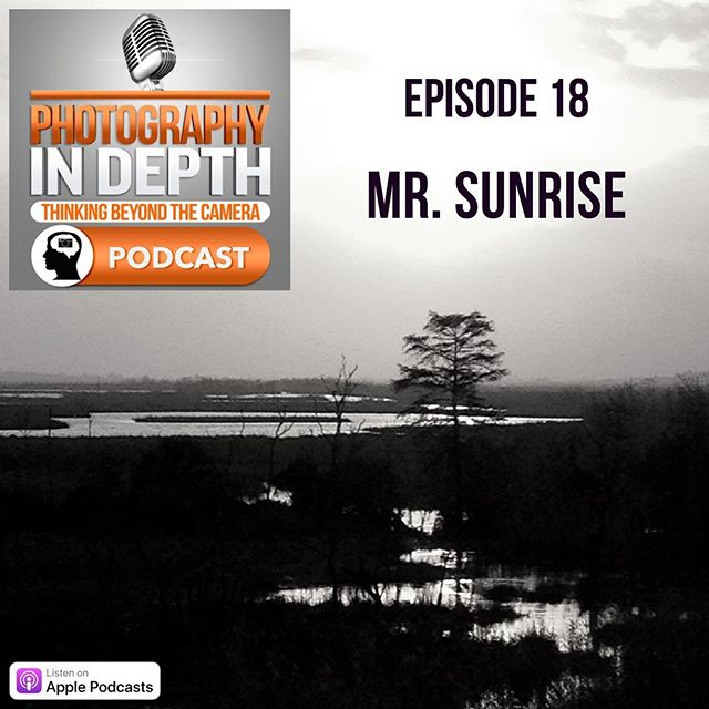 Episode 18 Mr. Sunrise, a Photography Story  Listen at the link, or on Apple Podcasts  #podcasts #photographypodcast #photographer  #applepodcast #podcast #fineartphotographers