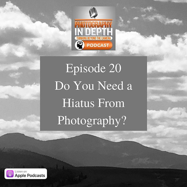 Episode 20- Do You Need. A Hiatus From Photography? Could you put your camera down and walk away for a while?  It's something to think about... #photographyindepthpodcast  #photographypodcast #photography  #podcasts  #photographers