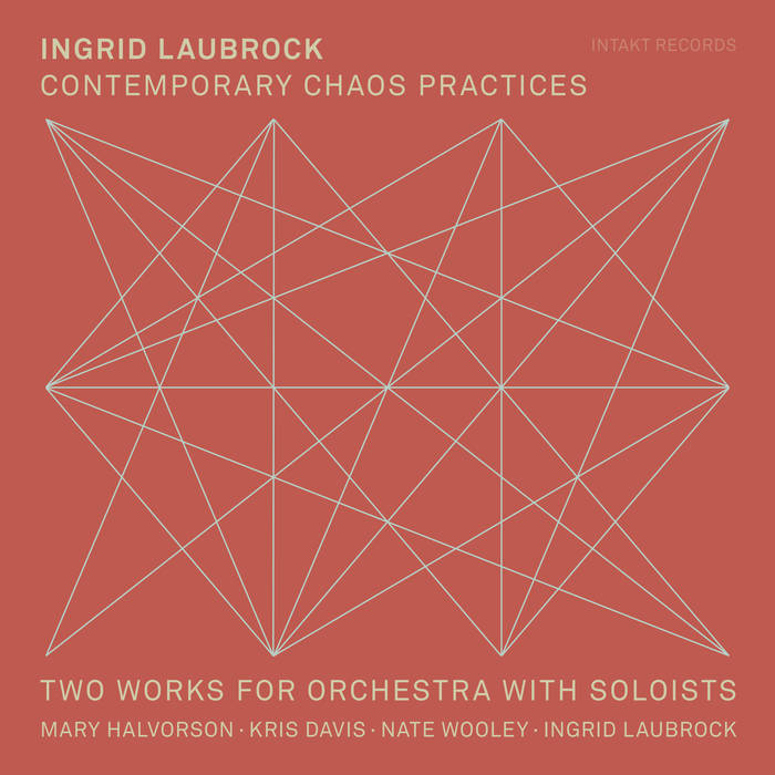Ingrid Laubrock's Contemporary Chaos Practices (2018) on Intakt Records - Recording of Ingrid Laubrock's two works, Contemporary Chaos Practices and Vogelfrei. Ingrid's many reviews can be found HERE. Additionally, Vogelfrei was included in the NY Times Best 25 Classical Tracks of 2018.