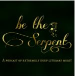check out the Be The Serpent podcast
