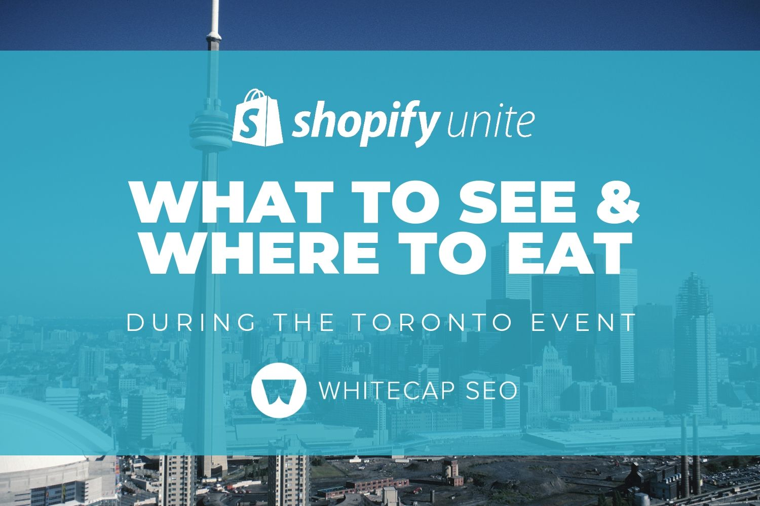 Shopify Unite: What to See & Eat During the Toronto Event
