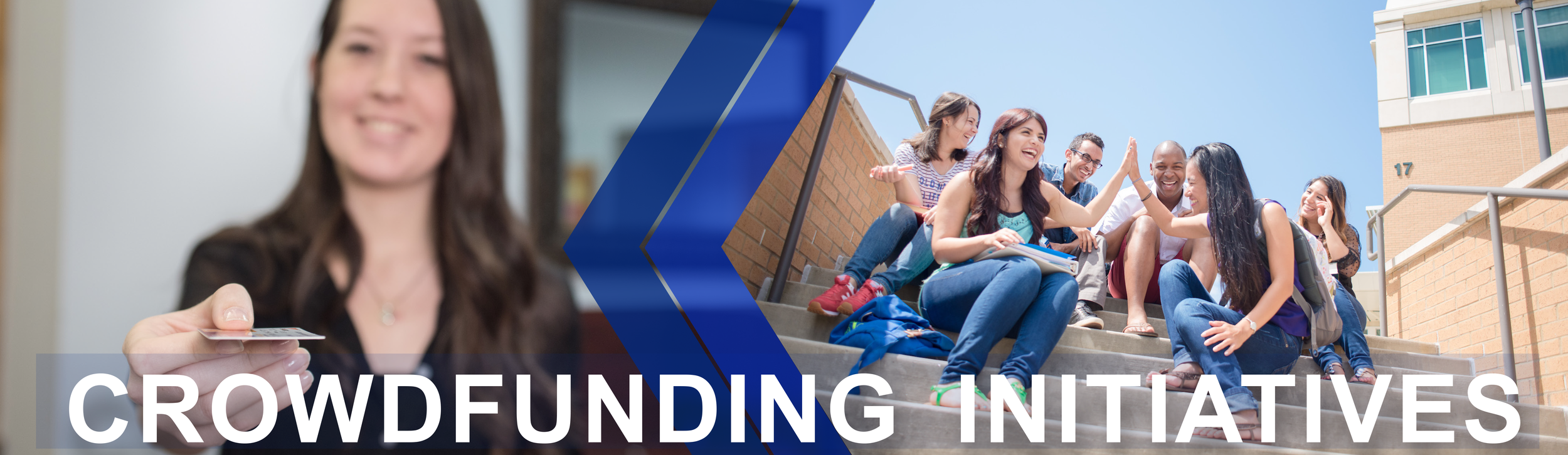 Crowdfunding Initiatives page banner features a close up image of a student handing someone a card. Second image shows a group of students sitting outside on steps laughing, smiling and high-fiving.