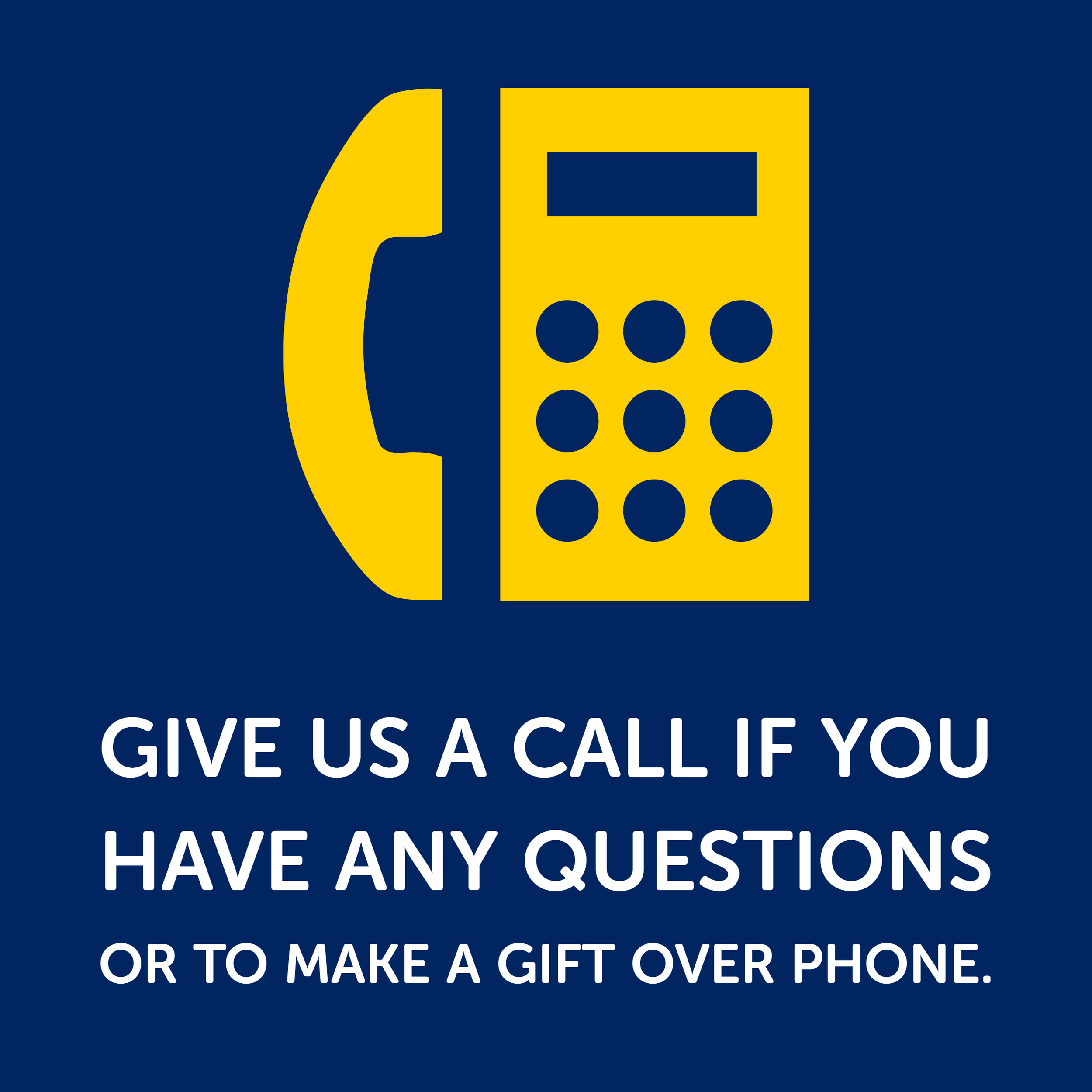 Give us a call if you have any questions or to make a gift over phone.
