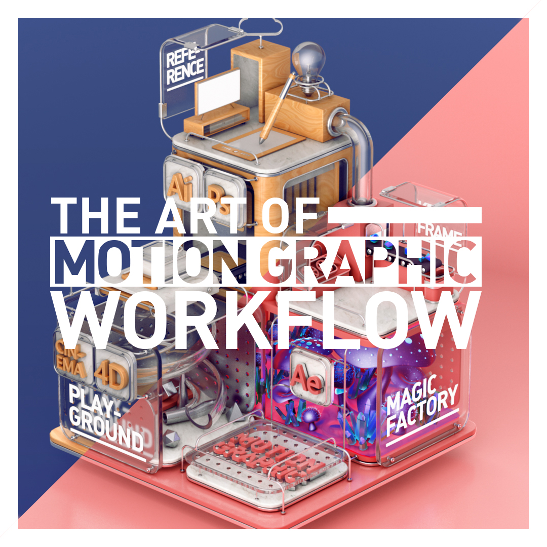 WORKFLOW   Key visuals illustrate motion graphic workflow.
