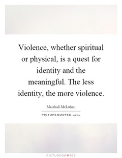violence-whether-spiritual-or-physical-is-a-quest-for-identity-and-the-meaningful-the-less-identity-quote-1.jpeg
