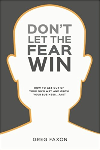 Don't Let The Fear Win  By Greg Faxon