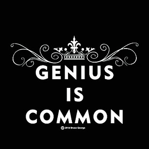 The Genius is Common™ movement is about tearing down the Berlin Wall of the word genius. Genius is Common™ means that all beings have a genius in them. Genius manifests itself through each being's own unique way of expressing their passion, be it their profession, their art, their talent.    Learn more   .