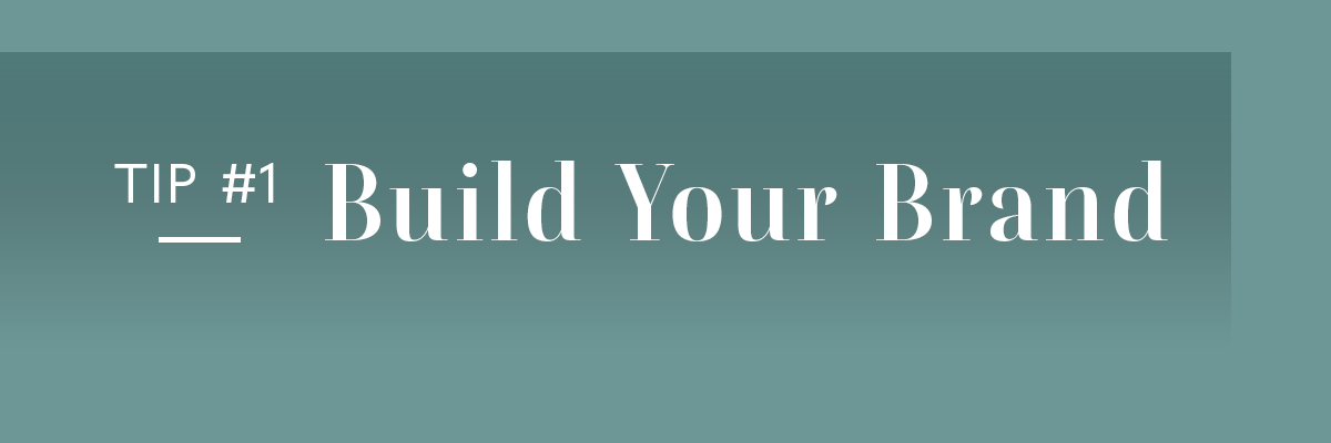 First Things First: Build Your Brand