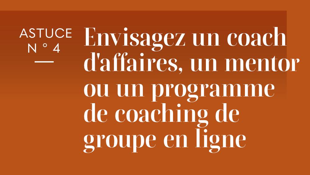 Embaucher un coach d'affaires ou rechercher un mentor ou un programme de coaching de groupe en ligne