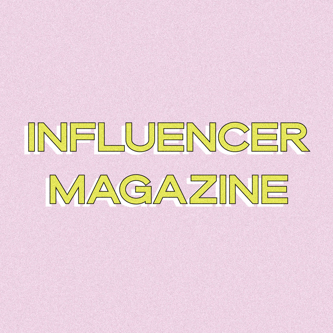 INFLUENCER MAGAZINE