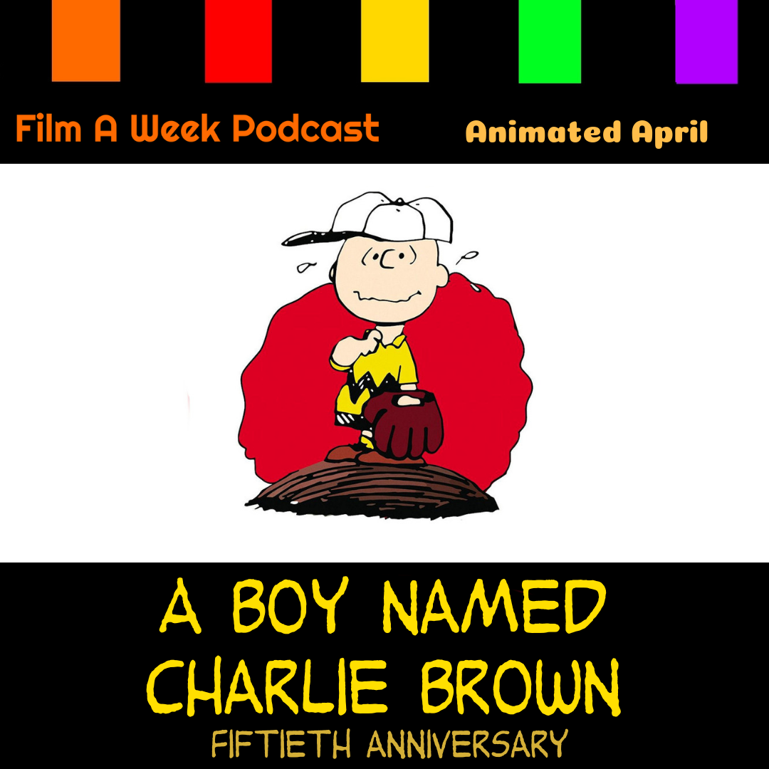 """ep. 130: """"A BOY NAMED CHARLIE BROWN"""" - """"What's more shocking than having your faults projected on a screen?""""Hosts Serg Beret and Patrick Raissi begin their third Animated April with the 50th anniversary of"""