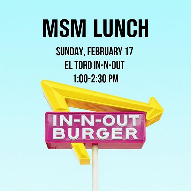 GOOD MORNING! We can't wait to see you all today! Remember we have our MSM LUNCH after second service at IN N OUT  off EL TORO!