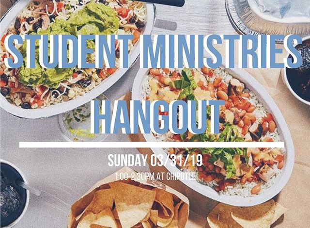 STUDENT MINISTRY HANGOUT!  After baptisms we are headed to CHIPOTLE for lunch until 2:30 PM! Grab your friends, bring $$ for food and MEET ON THE FIELD AFTER BAPTISMS if ya need a ride!