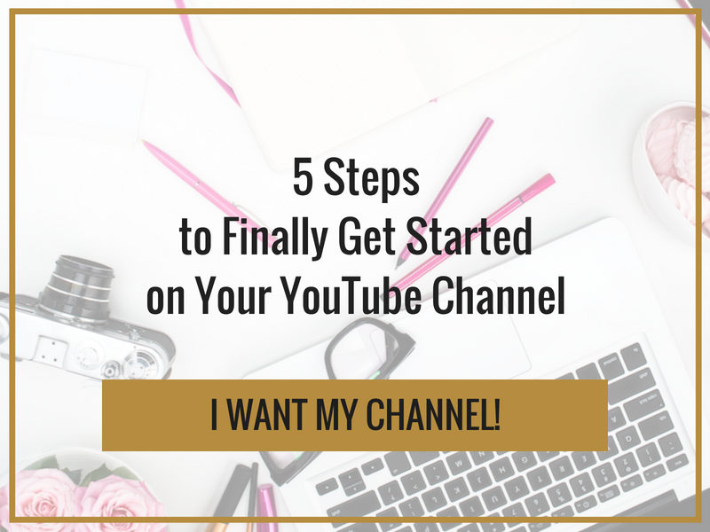 5 steps to finally get started on your youtube channel.png