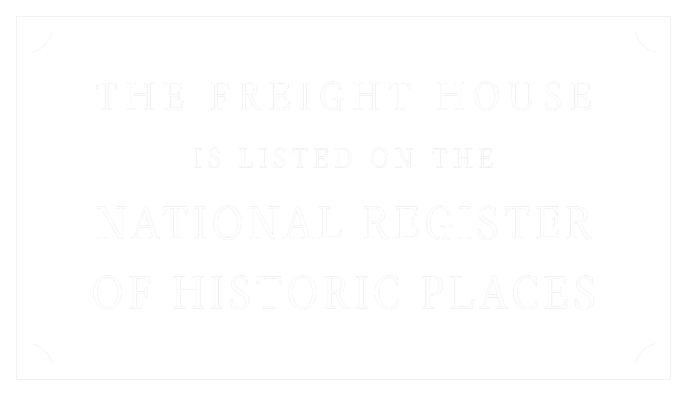 The Freight House is Listed on the National Register of Historic Places
