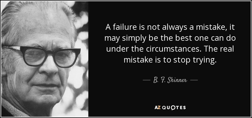quote-a-failure-is-not-always-a-mistake-it-may-simply-be-the-best-one-can-do-under-the-circumstances-b-f-skinner-27-39-02.jpg