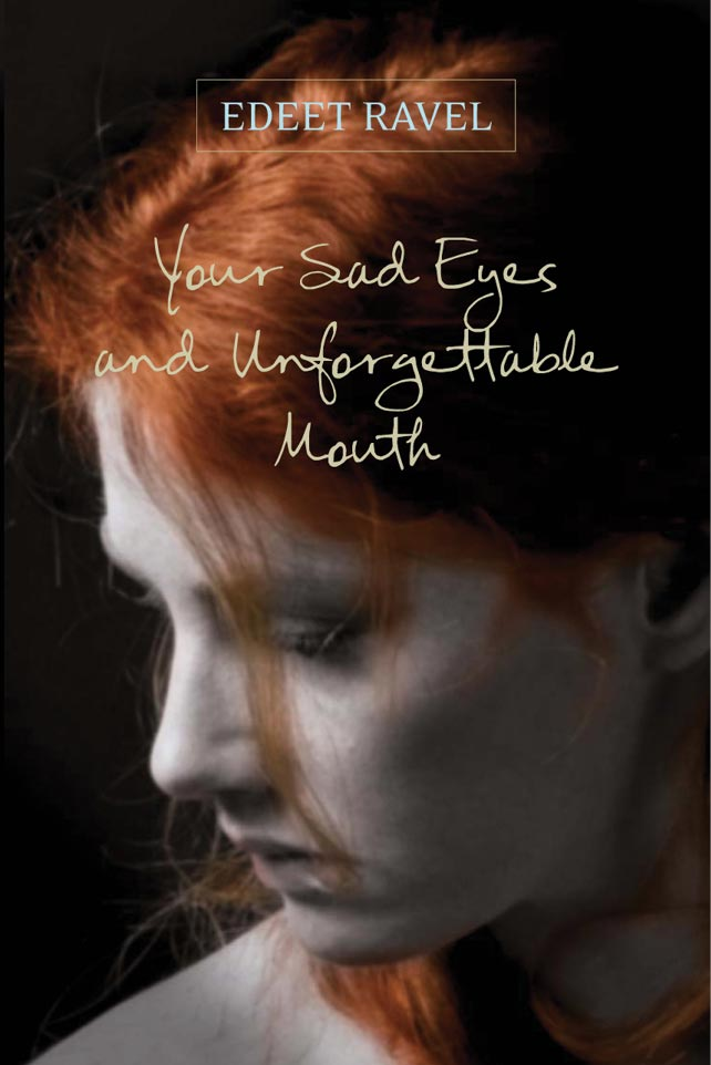your-sad-eyes-and-unforgettable-mouth-edeet-ravel-book-cover-sputnik-design-partners-toronto.jpg