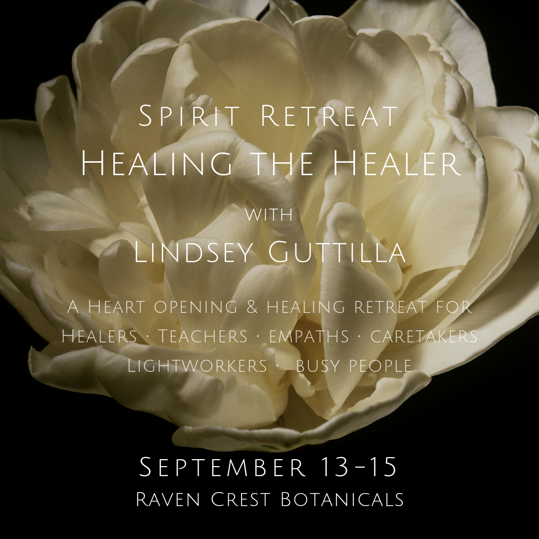 Spirit Retreat: Healing the Healer - with Lindsey GuttillaSeptember 13 - 15A heart-opening retreat where we explore energetic boundaries and reclaim our power in a nurturing space.Empaths and highly sensitive people can be especially vulnerable to feelings of emotional overload, anxiety, stress, and energy field depletion. This retreat will expand your self-healing abilities and align your natural intuitive openness in a way that brings renewed inner strength and resilience.While grounding in nature, we will explore dynamic movement, yoga, walking meditations, sound healing, dance and transformational practices. We will slow down, soften, create space within, and positively shift energetic blocks and limiting patterns.We will be bringing renewal deep into the heart and soul of the healer. You do not need to be a professional caregiver to attend, but need only to feel a call to be a healing presence.A unique opportunity to be held and nourished on your path, surrounded by the beautiful forested hills of Raven Crest.
