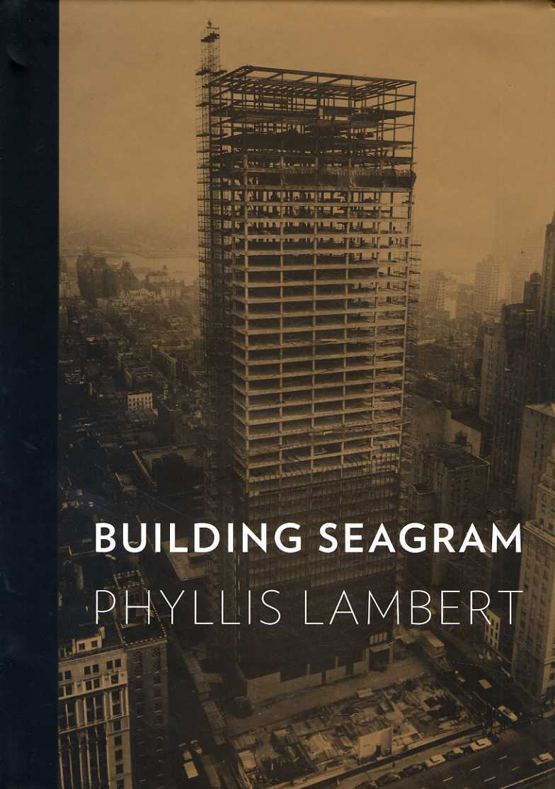 Phyllis Lambert's fascinating book on the creation and construction of the Seagram Building. Image: Yale University Press