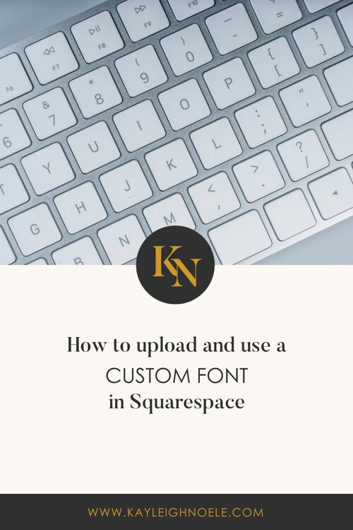 How To Upload And Use A Custom Font In Squarespace Squarespace Designer And Web Developer For Female Entrepreneurs Kayleigh Noele