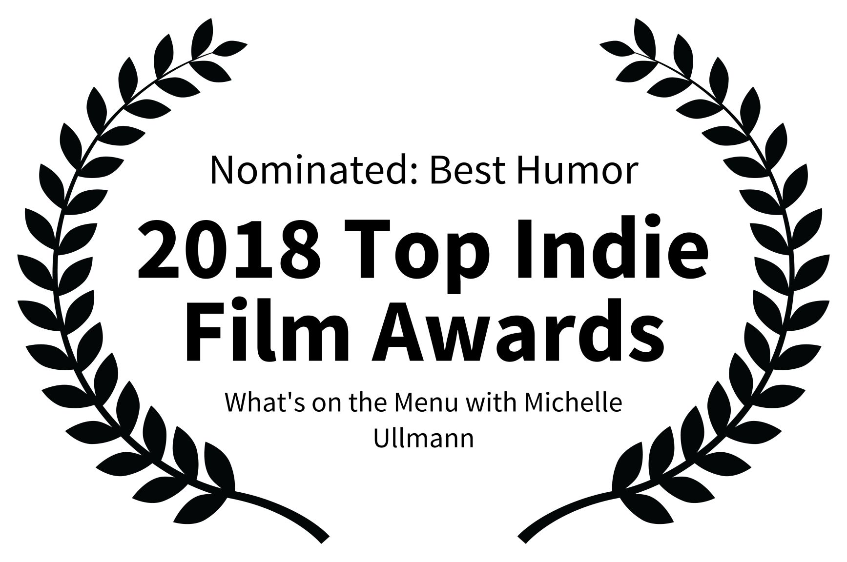 Nominated Best Humor - 2018 Top Indie Film Awards - Whats on the Menu with Michelle Ullmann.png