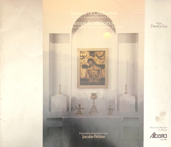 Seasons of Celebration: Ritual in Eastern Christian Culture - (Edmonton AB: Provincial Museum of Alberta, 1986)
