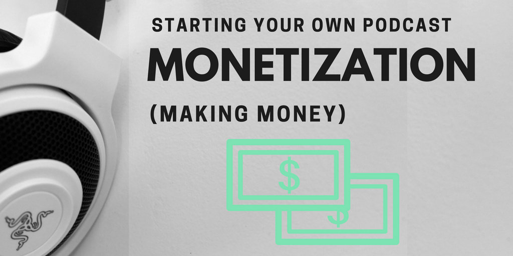 Starting Your Own Podcast: Monetization (Making Money)