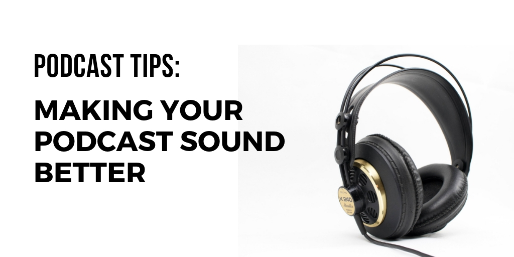 podcast-tips-making-your-podcast-sound-better.jpg