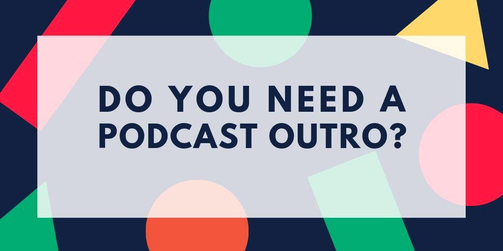 do-you-need-a-podcast-outro.jpg