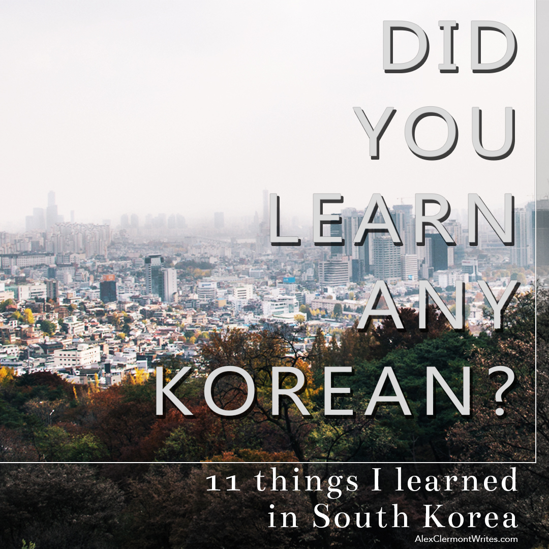 "For Instagram ""Did you learn any Korean"" or ""11 things I learned in South Korea"" blog post by Alex Clermont writes"