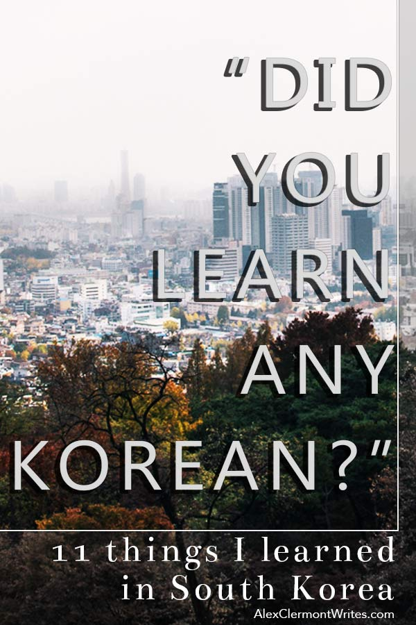 "For Pinterest ""Did you learn any Korean"" or ""11 things I learned in South Korea"" blog post by Alex Clermont writes"